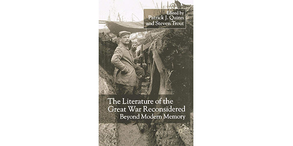 Literature of the Great War Reconsidered- Beyond Modern Memory ed. by Patrick J. Quinn and Steven Trout